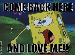 Funny Spongebob Memes - spongebob squarepants come back here and love me funny meme jokes