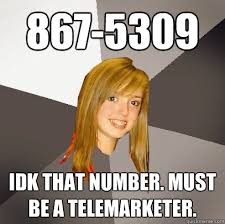Telemarketer Meme - 867 5309 idk that number must be a telemarketer musically
