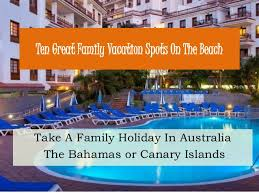 ten great family vacation spots on the
