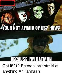 Im Batman Meme - our not afraid of us how because i m batman batman meme on
