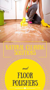 Laminate Floor Polisher Natural Cleaning Solutions And Floor Polishers Cleaningideas Org