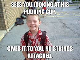 No Strings Attached Memes - sees you looking at his pudding cup gives it to you no strings