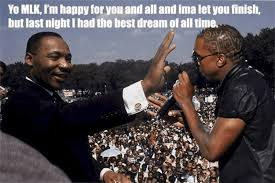 Martin Luther King Meme - how kanye west remembers mlk day owned com