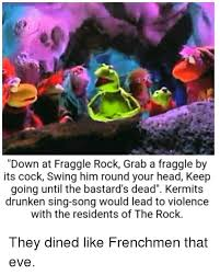 Fraggle Rock Meme - down at fraggle rock grab a fraggle by its cock swing him round