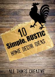 Chicken Home Decor by 10 Simple Rustic Home Decor Ideas Debbiedoos