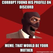 Discord Meme - corrupt found his profile on discord meme that would be your mother