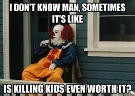 i don t know man sometimes it s like is killing kids even worth it