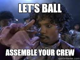 Game Blouses Meme - let s ball assemble your crew dave chappelle prince quickmeme