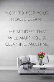 How To Keep House by How To Keep Your House Clean The Mindset That Will Make You A