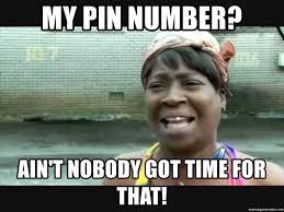 Sweet Brown Meme Generator - my pin number ain t nobody got time for that sweet brown meme