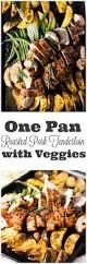 one pan roasted pork tenderloin with veggies 30 minute meal