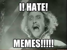 I Hate Memes - i hate memes gene wilder hates memes quickmeme