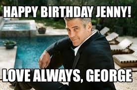 Happy Birthday Love Meme - meme creator happy birthday jenny love always george meme