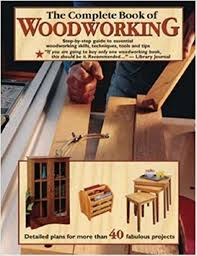 the complete book of woodworking detailed plans for more than 40