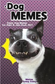 Dog Jokes Meme - dog memes funny dog memes for kids joke book 2017 memes 2017