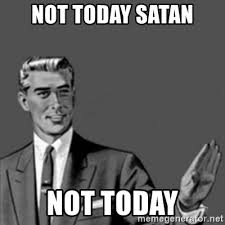 Not Today Meme - not today satan not today correction guy meme generator