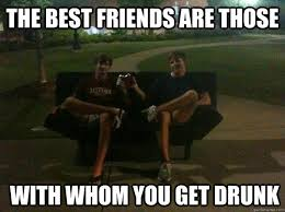 Drunk Friend Memes - the best friends are those with whom you get drunk drunk futon