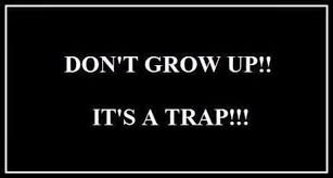 Grow Up Meme - don t grow up
