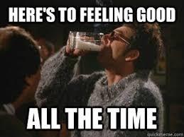 Kramer Meme - here s to feeling good all the time good time kramer quickmeme
