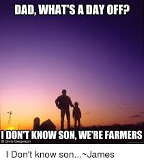What Sa Meme - dad what sa day off i don t know son were farmers o chris