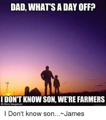 What S A Meme - dad what sa day off i don t know son were farmers o chris