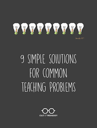 9 simple solutions for common teaching problems cult of pedagogy