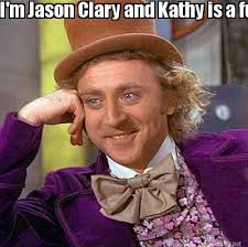 Kathy Meme - meme maker im jason clary and kathy is a fucknut