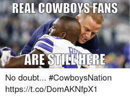 Dallas Cowboys Fans Memes - real cowboys fans are stiere no doubt cowboysnation