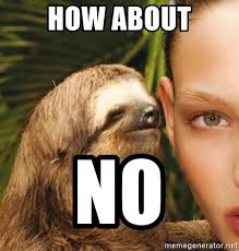 How About No Meme - how about no the rape sloth meme generator