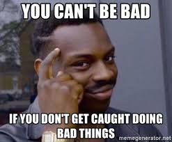 2 Picture Meme Generator - you can t be bad if you don t get caught doing bad things roll
