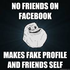 Facebook Friends Meme - no friends on facebook makes fake profile and friends self