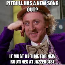 Jazzercise Meme - pitbull has a new song out it must be time for new routines at