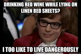 Red Wine Meme - drinking red wine while lying on linen bed sheets i too like to
