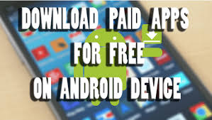 paid apps for free android how to get paid apps for free on android