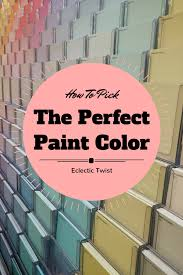 how to pick the perfect paint color u2013 an eclectic twist
