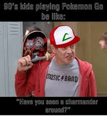 Band Kid Meme - 90 s kids playing pokemon go be likea music band have you seen a