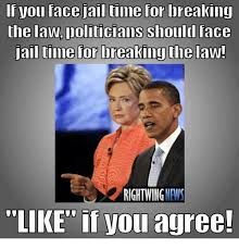 Jail Meme - if you face jail tiime for lbreaking the lawpoliticians shouldl face