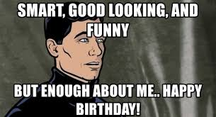 Archer Memes - archer birthday meme funny happy birthday meme