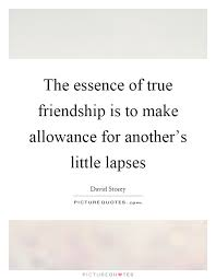 the essence of true friendship is to make allowance for