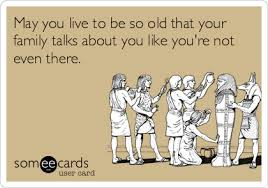 Funny Ecard Memes - funny birthday ecard may you live to be so old that your family