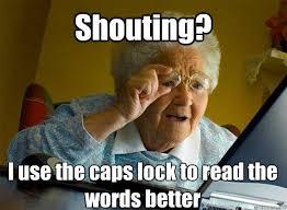 Shouting Meme - grandma finds the internet memes quickmeme
