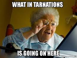 What Is Going On Meme - what in tarnations is going on here internet grandma make a meme