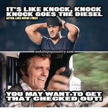 Luke Bryan Memes - like knocks knock goes the diesel actual luke bryan lyrics