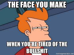Tired Meme Face - the face you make when you re tired of the bullshit futurama fry