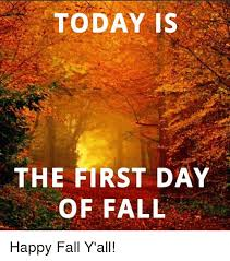 Fall Memes - today is the first day of fall happy fall y all fall meme on sizzle