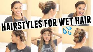 hairstyles when 6 easy hairstyles for wet hair youtube