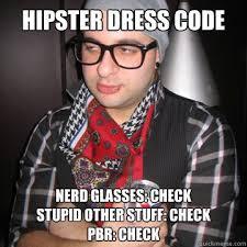 Nerd Glasses Meme - hipster dress code nerd glasses check stupid other stuff check pbr
