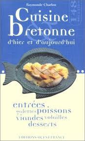 cuisine bretonne cuisine bretonne d hier et d aujourd hui raymonde charlon