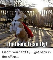 I Believe I Can Fly Meme - i believe i can fly geoff you can t fly get back in the office