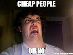 Cheap Meme - cheap people oh no meme oh no meme 41155 page 11 memeshappen